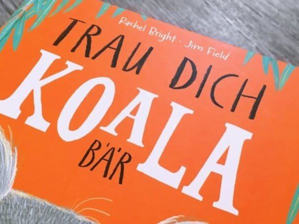 Trau dich Koalabär magellan verlag kinderbuch tipp lesetipp vorlesen buchtipp geschenkidee mut kindergeschichte